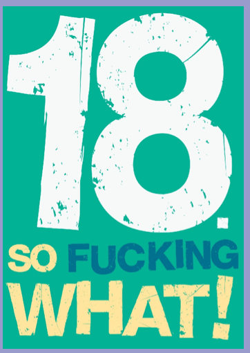18 so fucking what