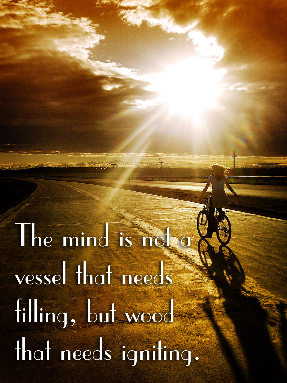 The mind is not a vessel that needs filling